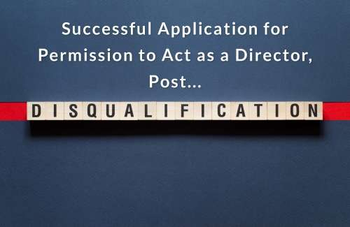 Successful Application for Permission to Act as a Director Post Disqualification